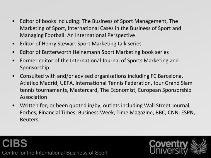Editor of books including: The Business of Sport Management, The Marketing of Sport, International C...