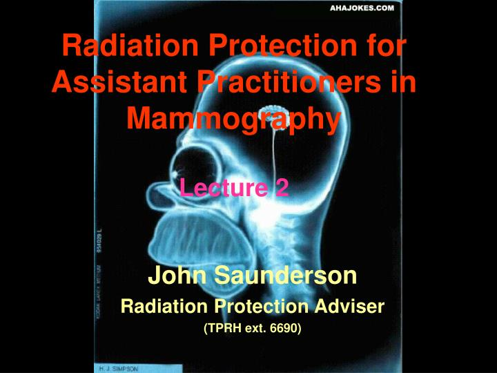 radiation protection for assistant practitioners in mammography lecture 2 n.