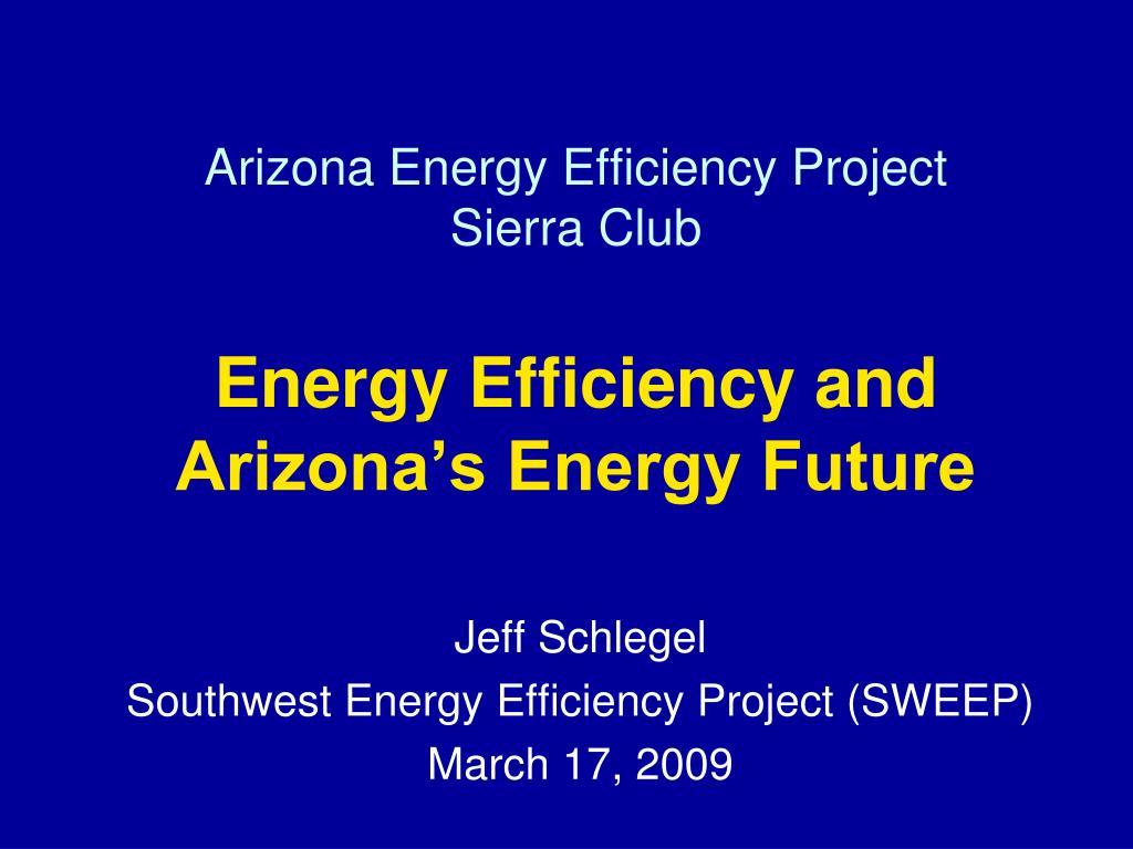 arizona energy efficiency project sierra club energy efficiency and arizona s energy future