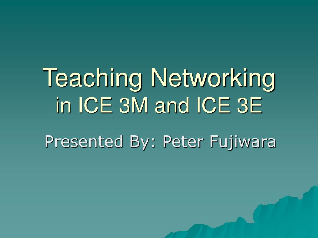 teaching networking in ice 3m and ice 3e l.