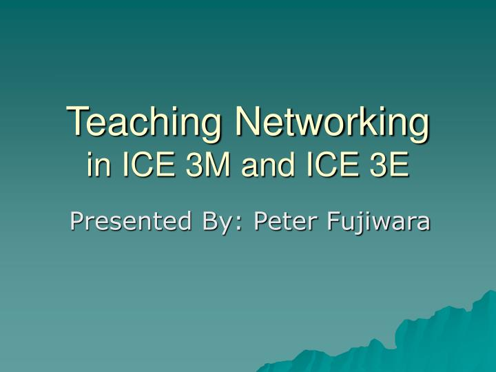 Teaching networking in ice 3m and ice 3e