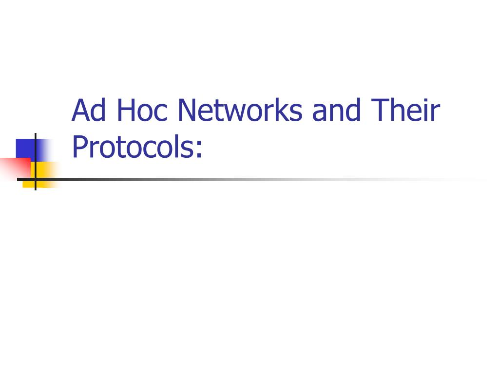 Ad Hoc Networks and Their Protocols: