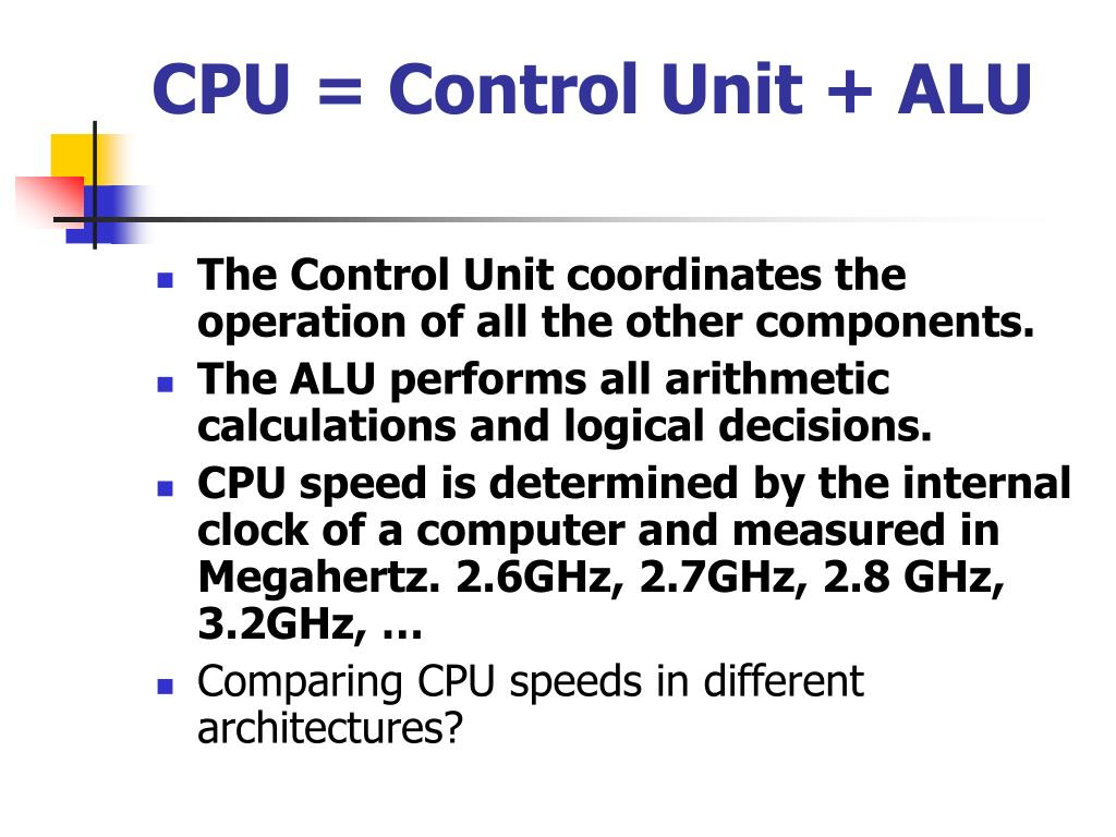CPU = Control Unit + ALU