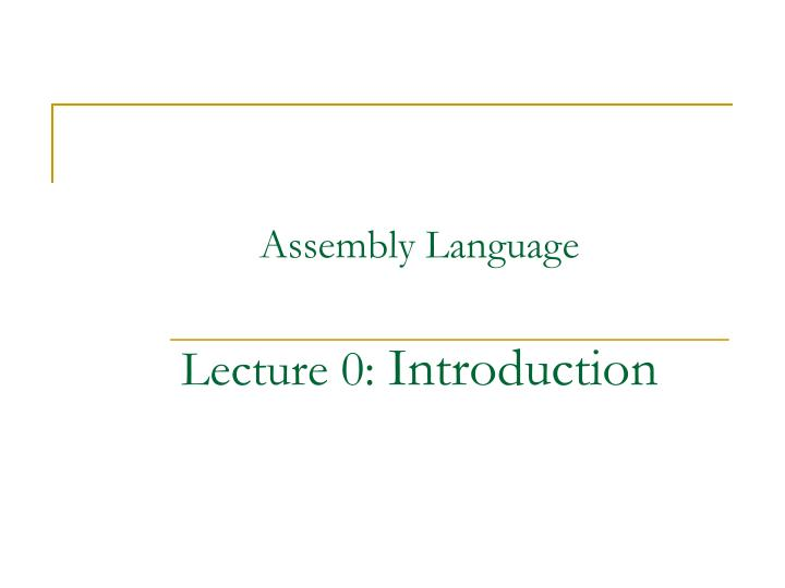 assembly language lecture 0 introduction n.