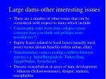 large dams other interesting issues