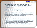 learning outcome 3 be able to reflect on own capacity for assertiveness at the place of work