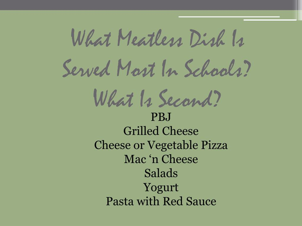What Meatless Dish Is Served Most In Schools?  What Is Second?