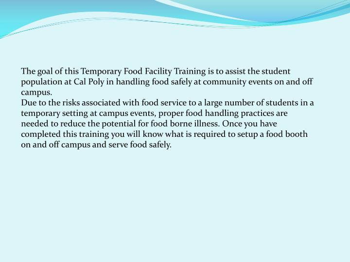 The goal of this Temporary Food Facility Training is to assist the student population at Cal Poly in...