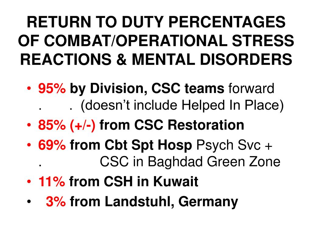 RETURN TO DUTY PERCENTAGES OF COMBAT/OPERATIONAL STRESS REACTIONS & MENTAL DISORDERS