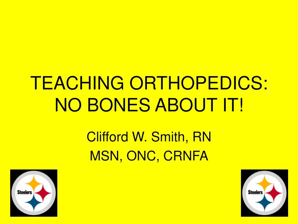 teaching orthopedics no bones about it l.