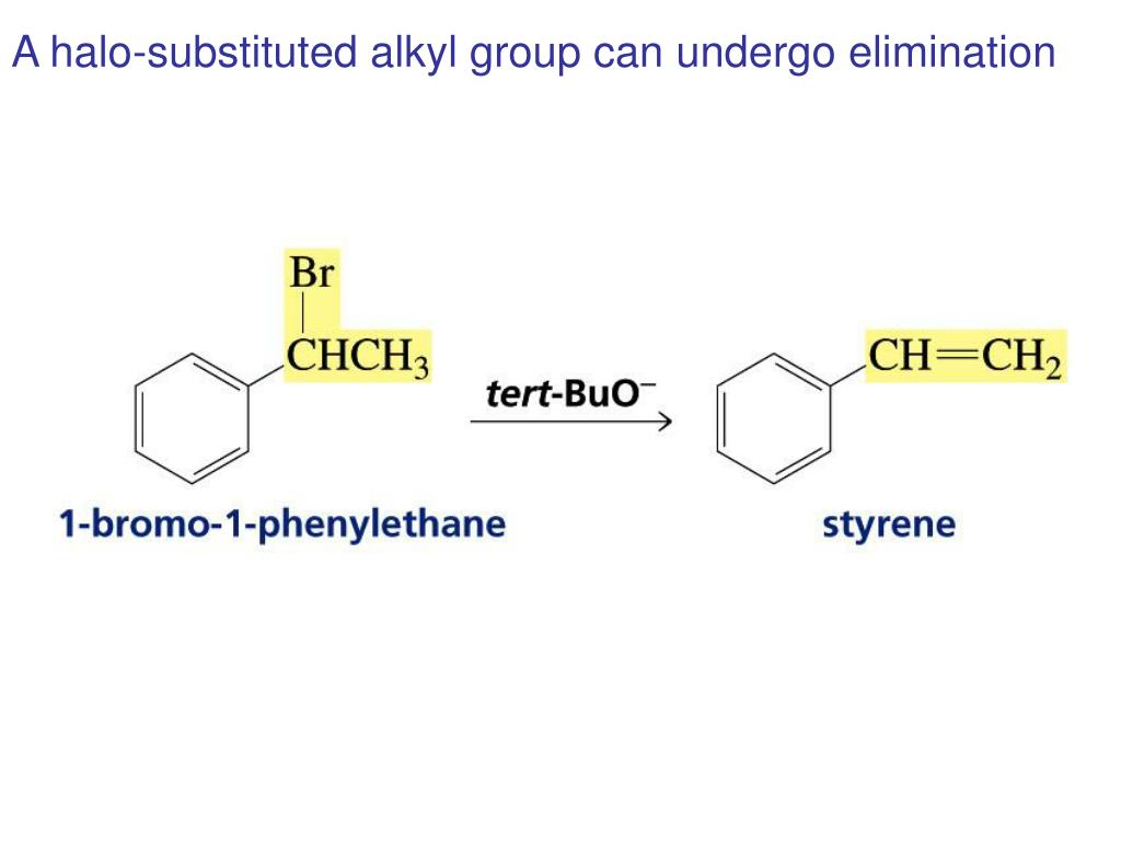 A halo-substituted alkyl group can undergo elimination