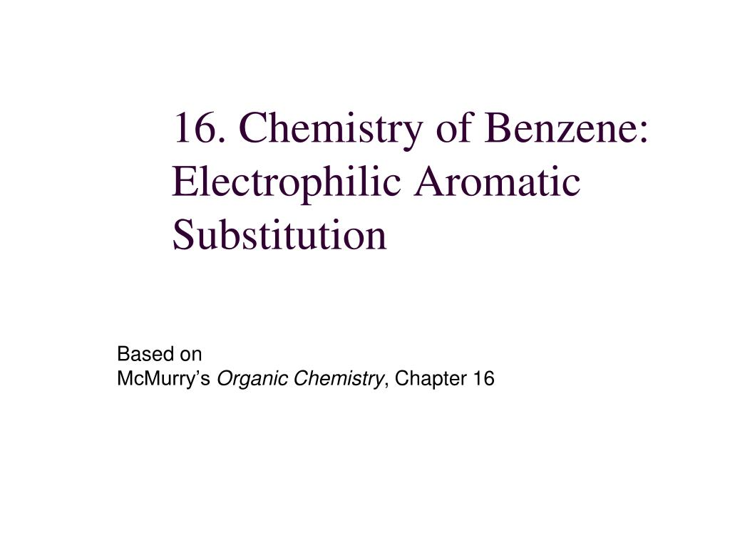 16 chemistry of benzene electrophilic aromatic substitution l.
