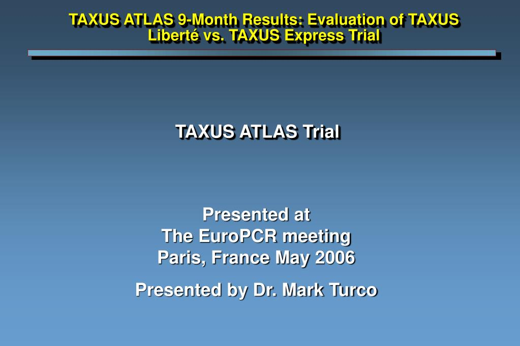 TAXUS ATLAS 9-Month Results: Evaluation of TAXUS Liberté vs. TAXUS Express Trial