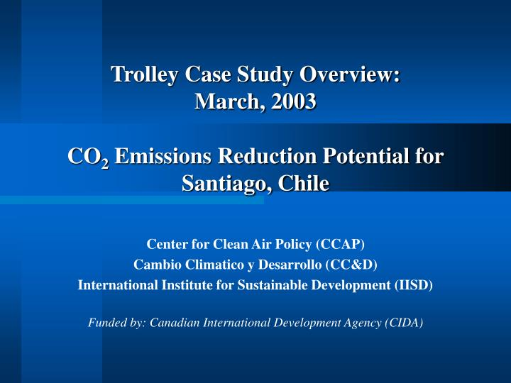 trolley case study overview march 2003 co 2 emissions reduction potential for santiago chile n.