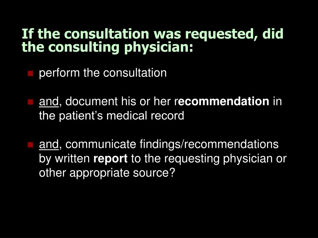 If the consultation was requested, did the consulting physician: