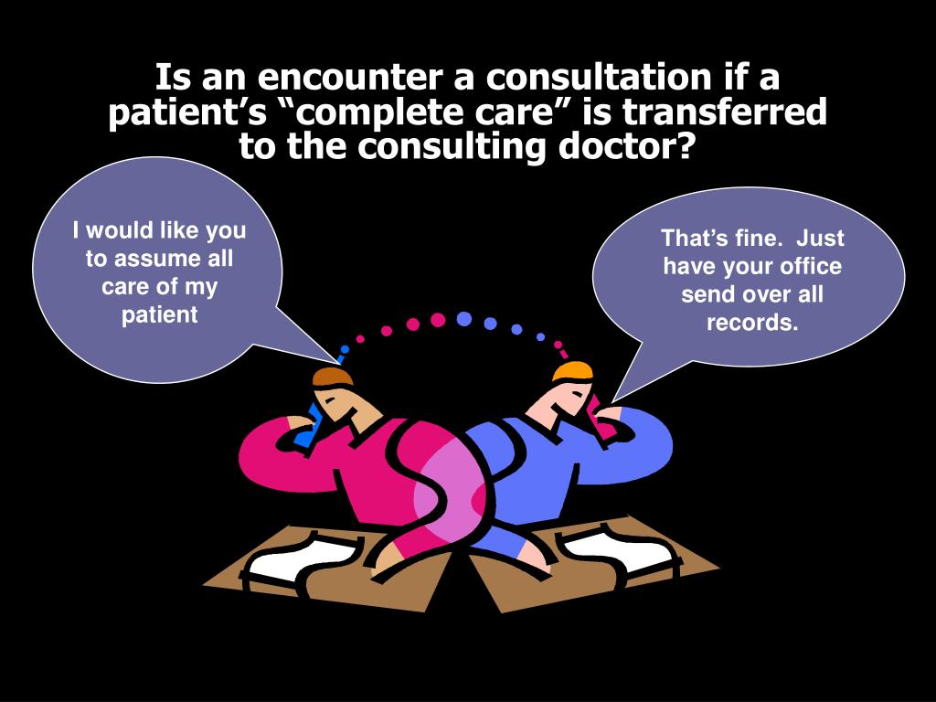 """Is an encounter a consultation if a patient's """"complete care"""" is transferred to the consulting doctor?"""