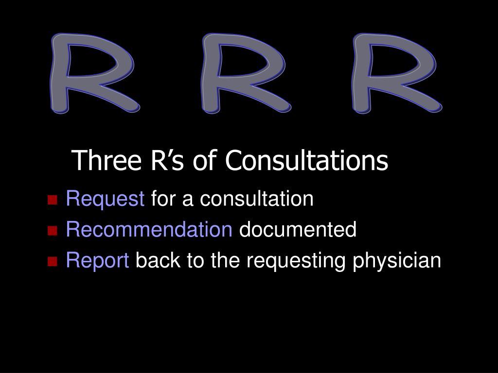 Three R's of Consultations