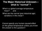 the major historical unknown what is normal