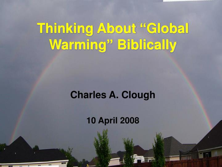 thinking about global warming biblically charles a clough 10 april 2008 n.