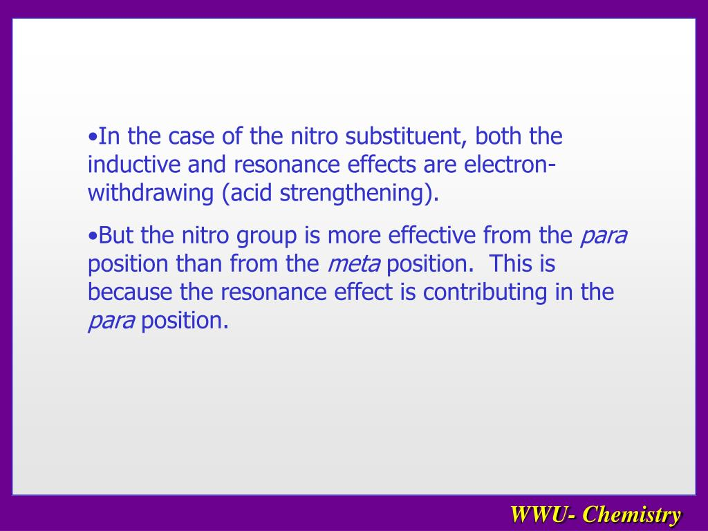 In the case of the nitro substituent, both the inductive and resonance effects are electron-withdrawing (acid strengthening).