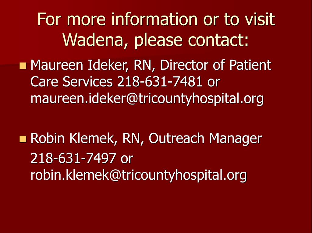 For more information or to visit Wadena, please contact: