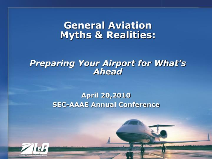 general aviation myths realities preparing your airport for what s ahead n.