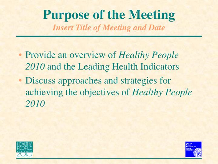 Purpose of the meeting insert title of meeting and date