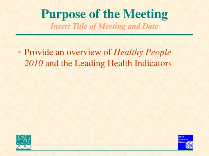 Purpose of the meeting insert title of meeting and date3