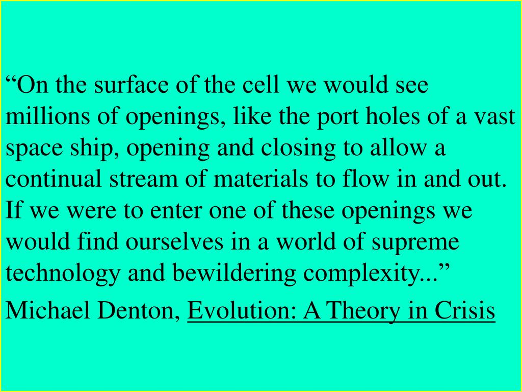 """""""On the surface of the cell we would see millions of openings, like the port holes of a vast space ship, opening and closing to allow a continual stream of materials to flow in and out.  If we were to enter one of these openings we would find ourselves in a world of supreme technology and bewildering complexity..."""""""