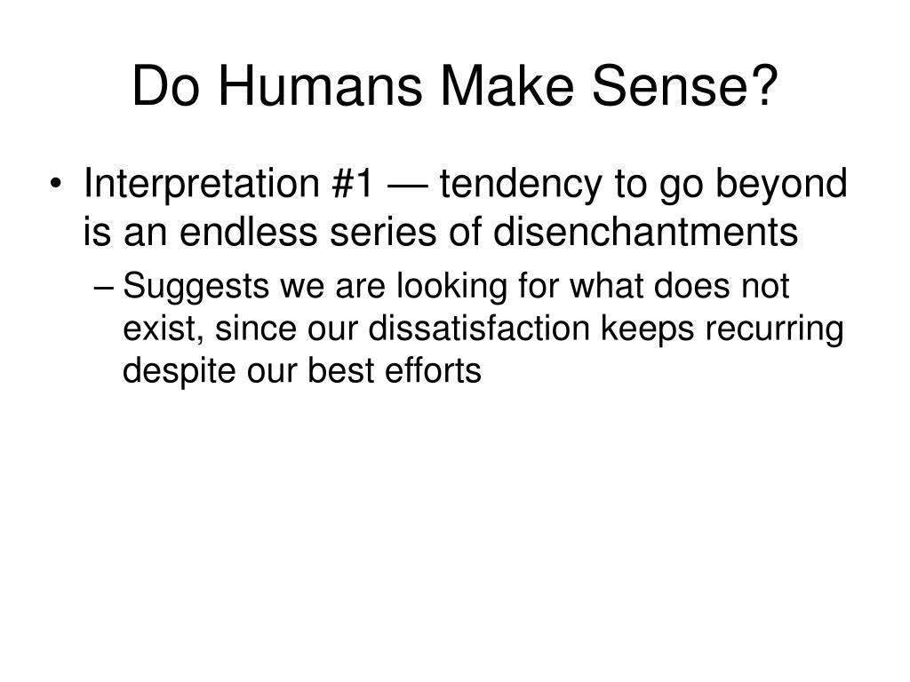 Do Humans Make Sense?