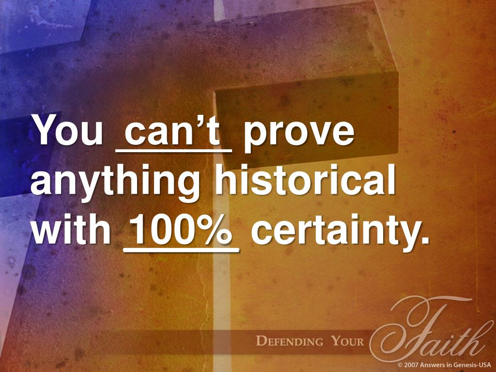 You _____ prove anything historical with