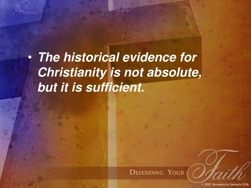 The historical evidence for Christianity is not absolute, but it is sufficient.