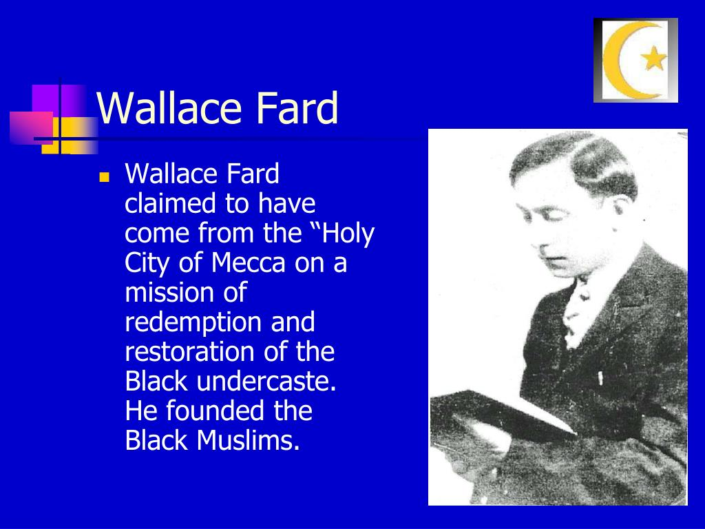 "Wallace Fard claimed to have come from the ""Holy City of Mecca on a mission of redemption and restoration of the Black undercaste. He founded the Black Muslims."