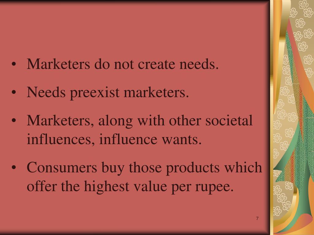 Marketers do not create needs.