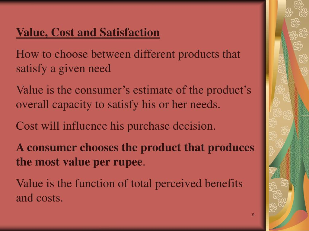 Value, Cost and Satisfaction