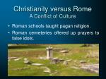 christianity versus rome a conflict of culture
