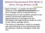 industrial organizational i o model of above average returns aar
