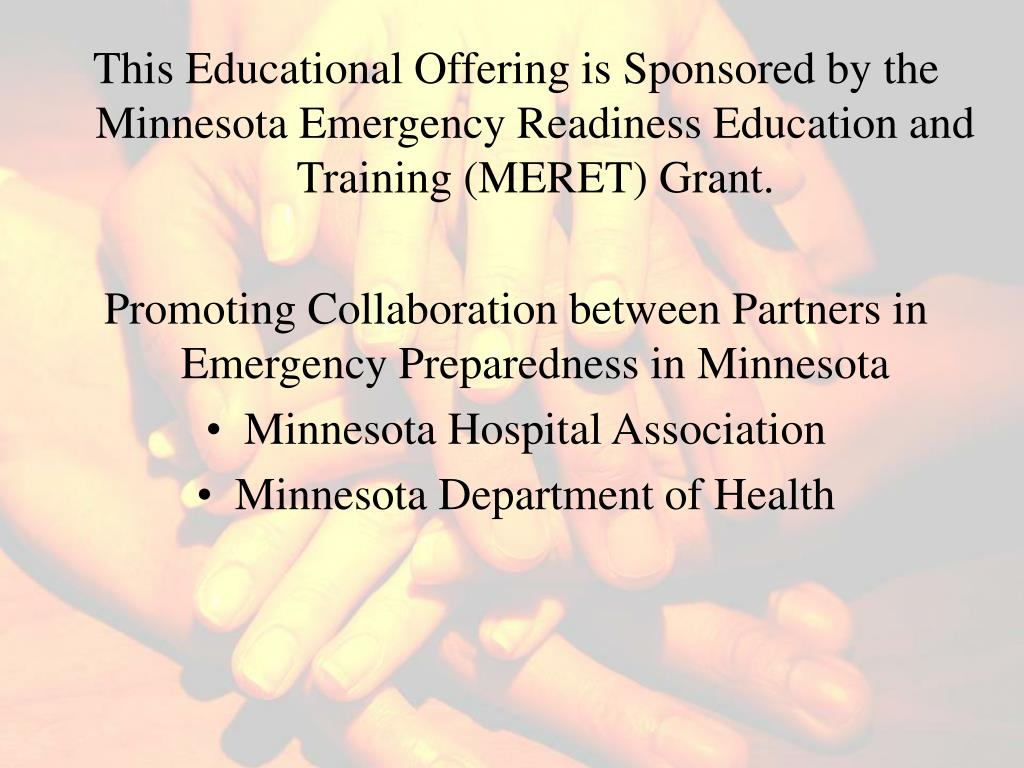 This Educational Offering is Sponsored by the Minnesota Emergency Readiness Education and Training (MERET) Grant.