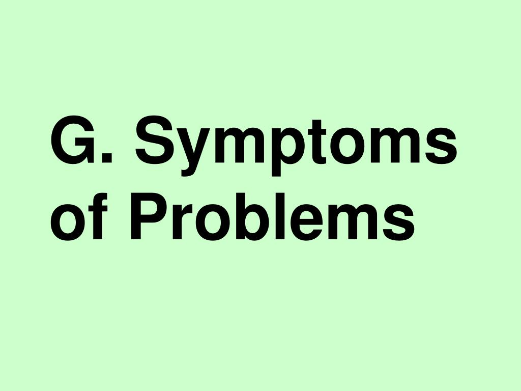 G. Symptoms of Problems