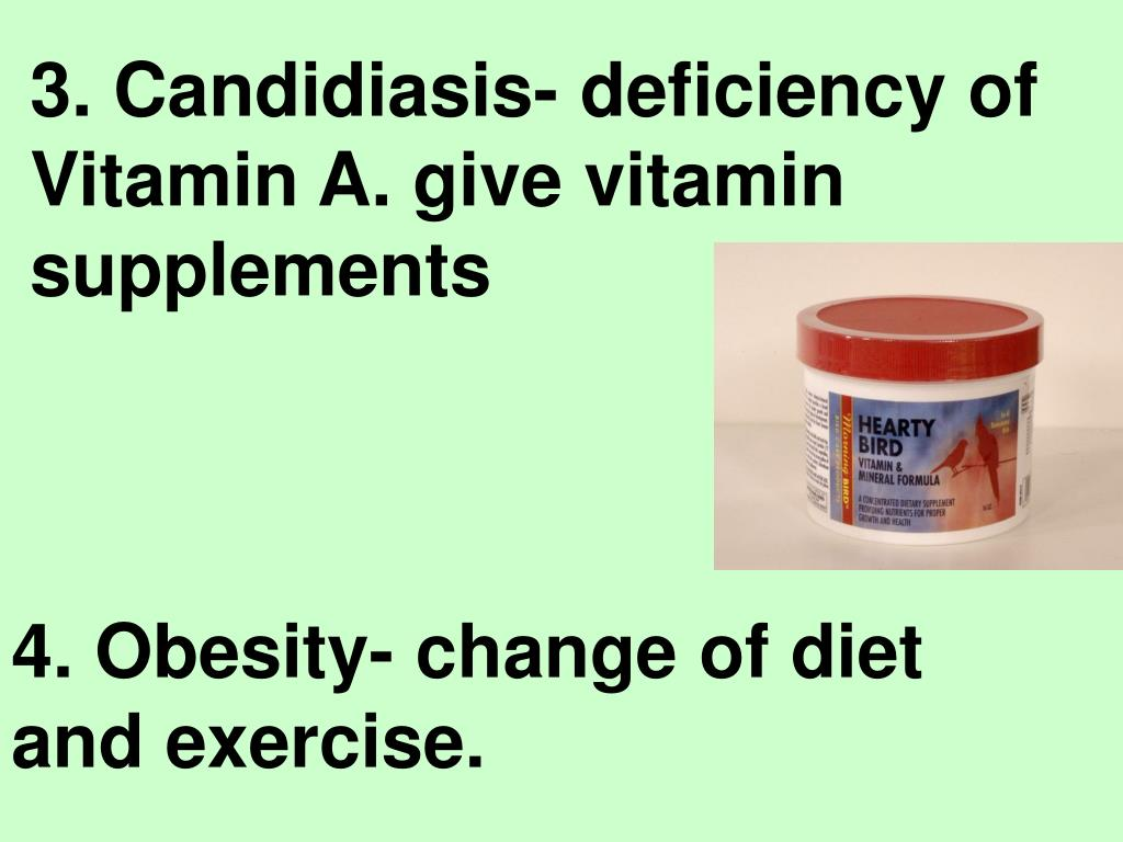 3. Candidiasis- deficiency of Vitamin A. give vitamin supplements