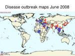 disease outbreak maps june 2008