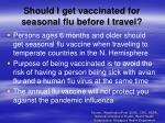 should i get vaccinated for seasonal flu before i travel