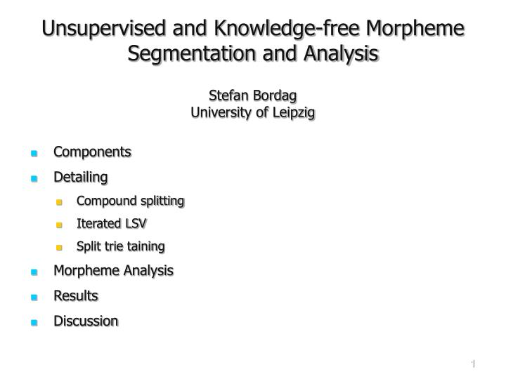 Unsupervised and knowledge free morpheme segmentation and analysis