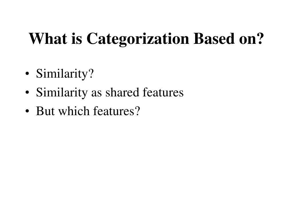 What is Categorization Based on?