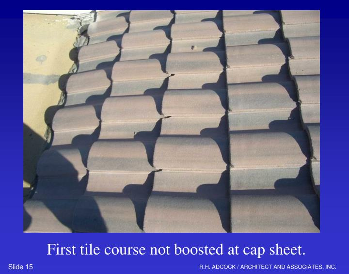 First tile course not boosted at cap sheet.