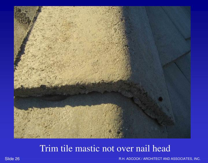 Trim tile mastic not over nail head