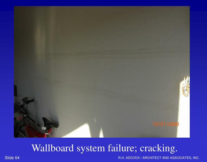 Wallboard system failure; cracking.
