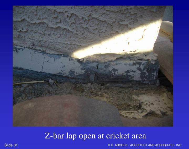 Z-bar lap open at cricket area