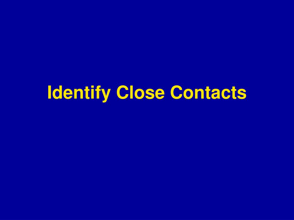 Identify Close Contacts
