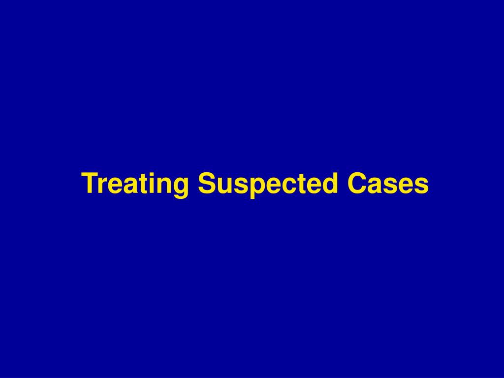 Treating Suspected Cases